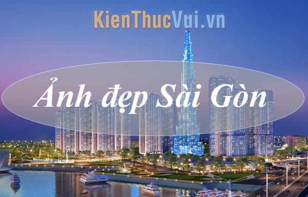 Ảnh đẹp Sài Gòn - Những hình ảnh tuyệt đẹp về Sài Gòn