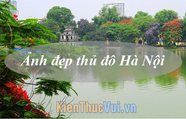 Ảnh đẹp thủ đô Hà Nội làm sao xuyến lòng người