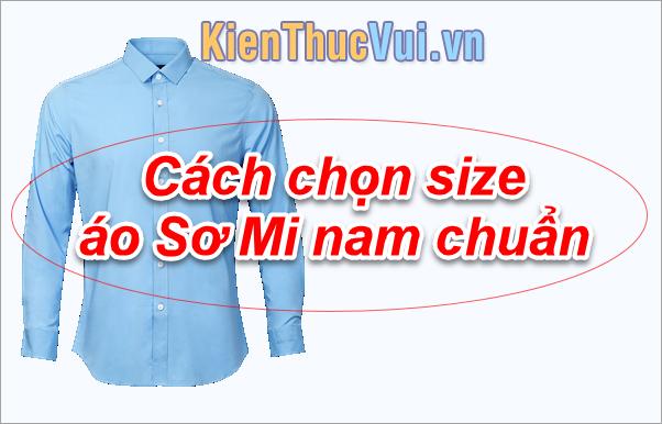 Cách chọn Size áo Sơ Mi nam chuẩn