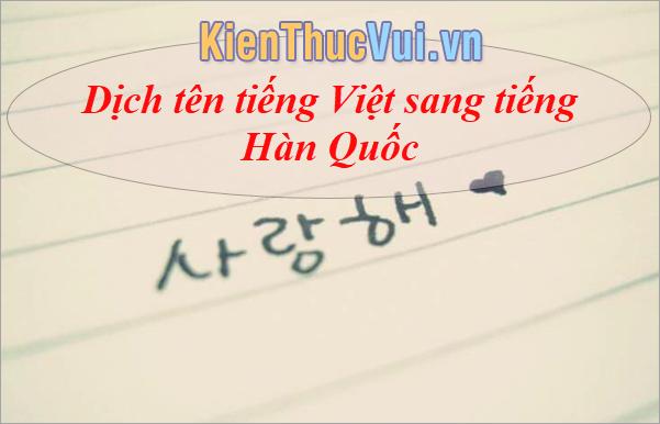 Dịch tên tiếng Việt sang tiếng Hàn Quốc - Tên Hàn Quốc của bạn là gì