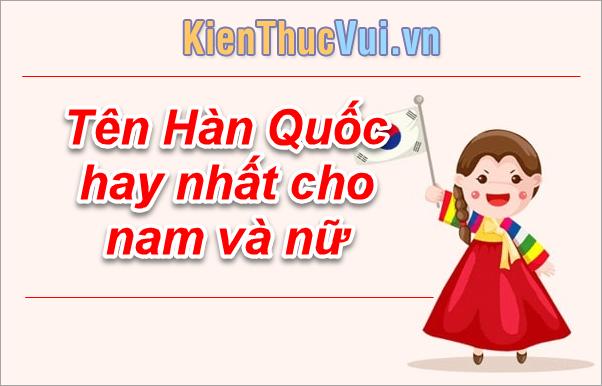 Những tên Hàn Quốc hay nhất cho nam và nữ