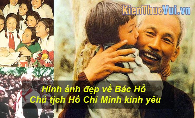 Hình ảnh đẹp về Bác Hồ - Chủ tịch Hồ Chí Minh kính yêu