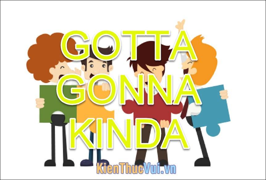 KINDA, GOTTA, GONNA là gì?