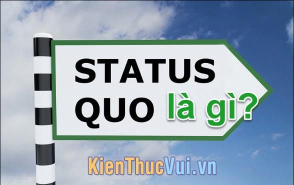 Status quo là gì? Ý nghĩa của từ Status quo