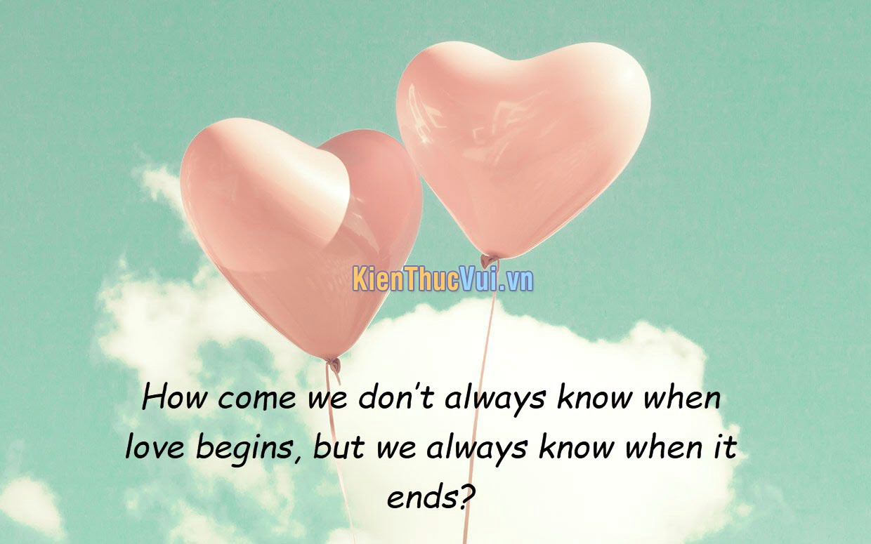 Tại sao chúng ta không bao giờ biết được tình yêu bắt đầu khi nào nhưng chúng ta lại luôn nhận ra khi tình yêu kết thúc