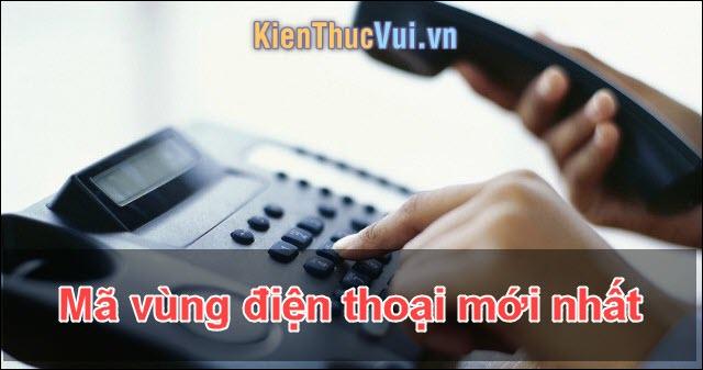 Mã vùng điện thoại của 64 tỉnh thành Việt Nam mới nhất