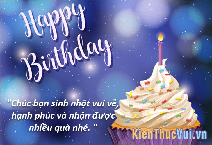 Chúc mày sinh nhật vui vẻ, hạnh phúc và nhận được nhiều quà nhé