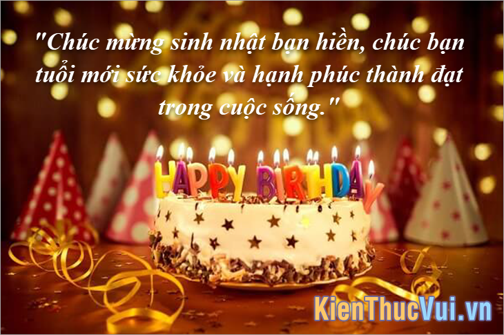 Chúc mừng sinh nhật bạn hiền, chúc bạn tuổi mới sức khỏe và hạnh phúc thành đạt trong cuộc sống