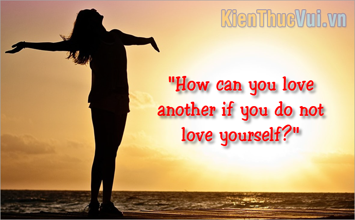 How can you love another if you do not love yourself