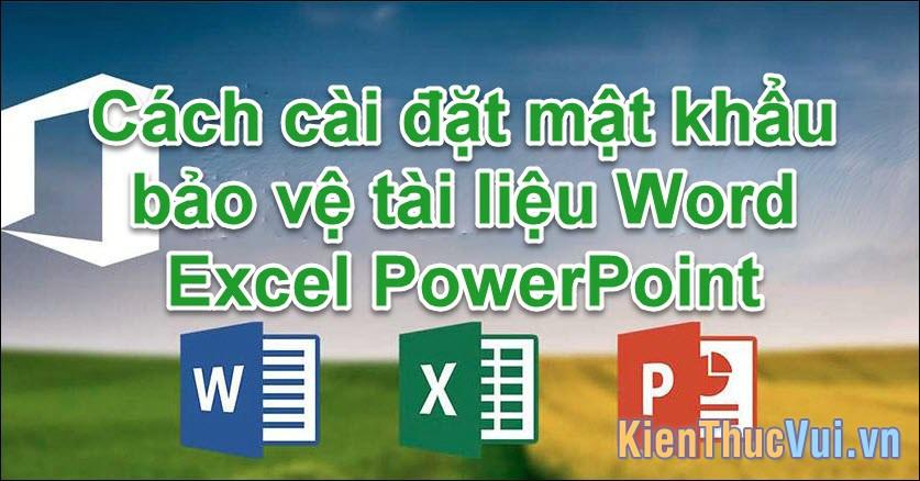 Cách cài đặt mật khẩu bảo vệ tài liệu Word Excel PowerPoint