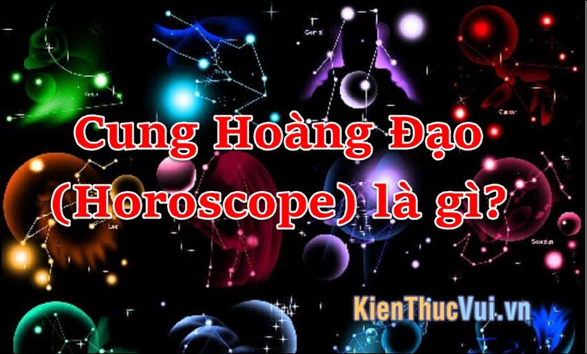 Cung Hoàng Đạo (Horoscope) là gì?