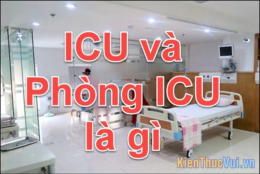ICU là gì? Phòng ICU (săn sóc tích cực) là gì?