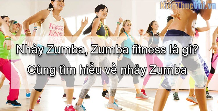 Nhảy Zumba Zumba fitness là gì Cùng tìm hiểu về nhảy Zumba