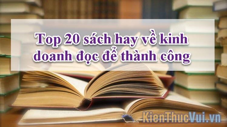 Top 20 sách hay về kinh doanh đọc để thành công
