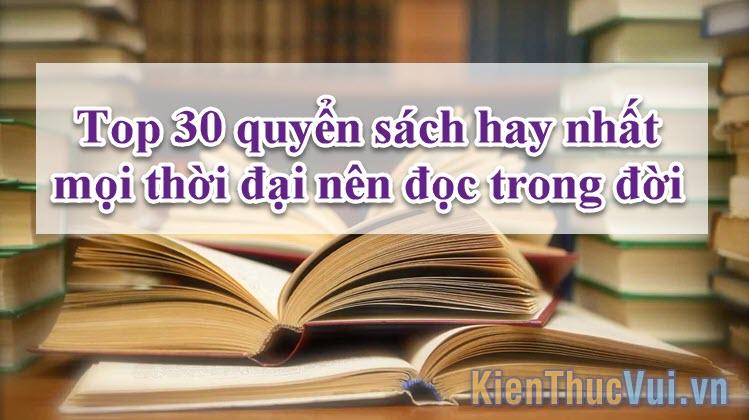 Top 30 quyển sách hay nhất mọi thời đại nên đọc trong đời