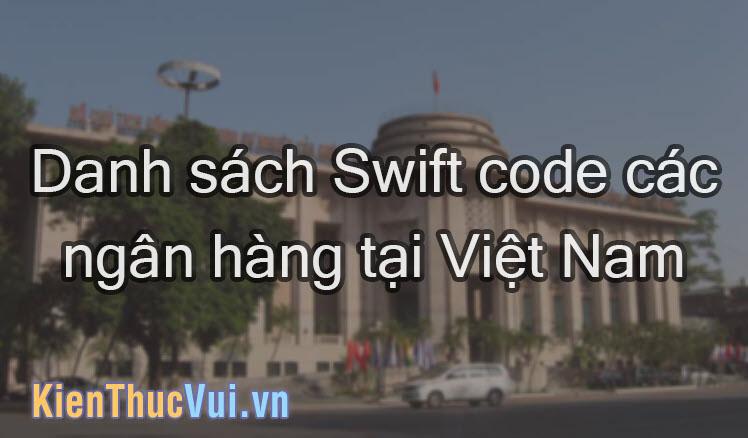 Danh sách Swift Code các ngân hàng Việt Nam