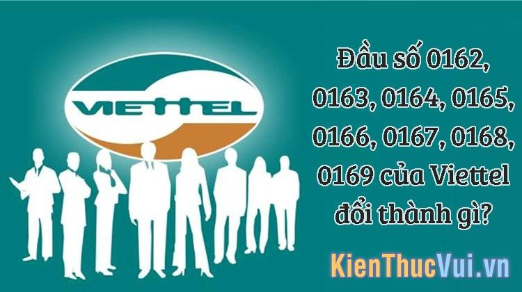 Đầu số 0162, 0163, 0164, 0165, 0166, 0167, 0168, 0169 của Viettel đổi thành gì?