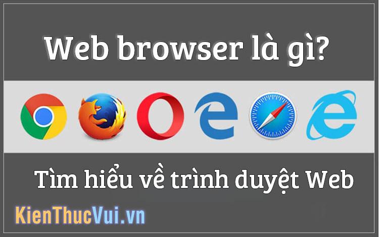 Web Browser là gì? Tìm hiểu trình duyệt Web (Web Browser)