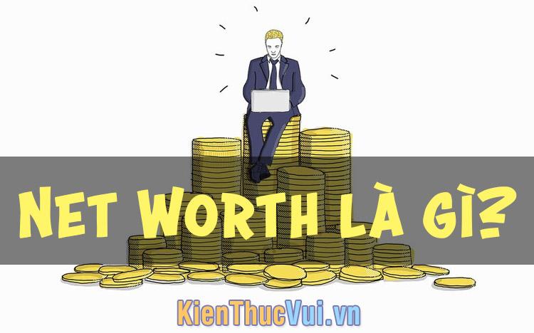 Net Worth (Giá trị tài sản ròng) là gì?