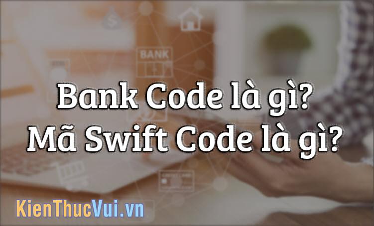 Bank Code là gì? Mã Swift Code là gì? Cách phân biệt