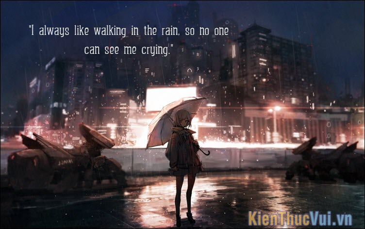I always like walking in the rain, so no one can see me crying