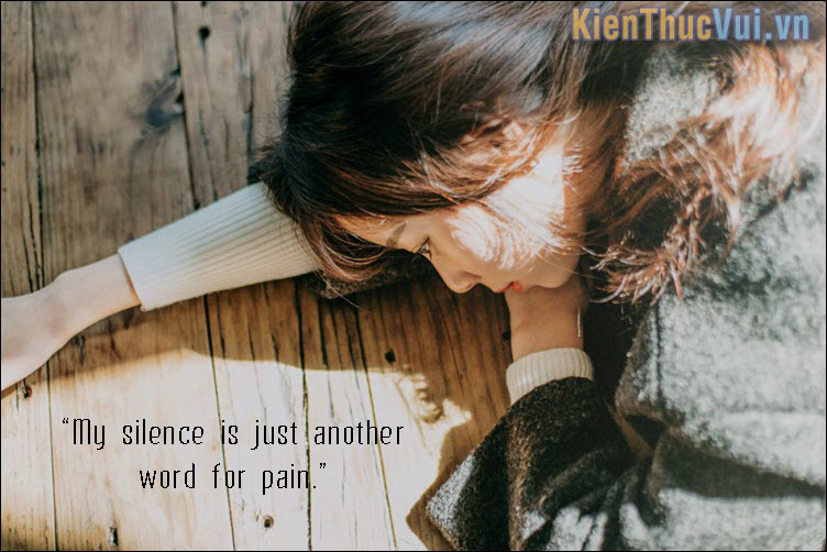 My silence is just another word for pain