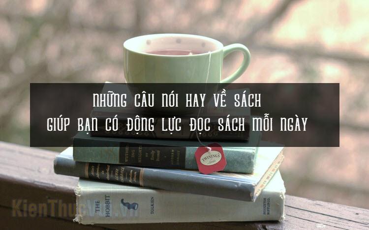 Những câu nói hay về sách giúp bạn có động lực đọc sách mỗi ngày