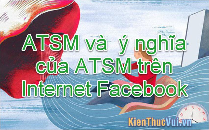 ATSM nghĩa là gì? Ý nghĩa của từ ATSM trên Ineternet, Facebook