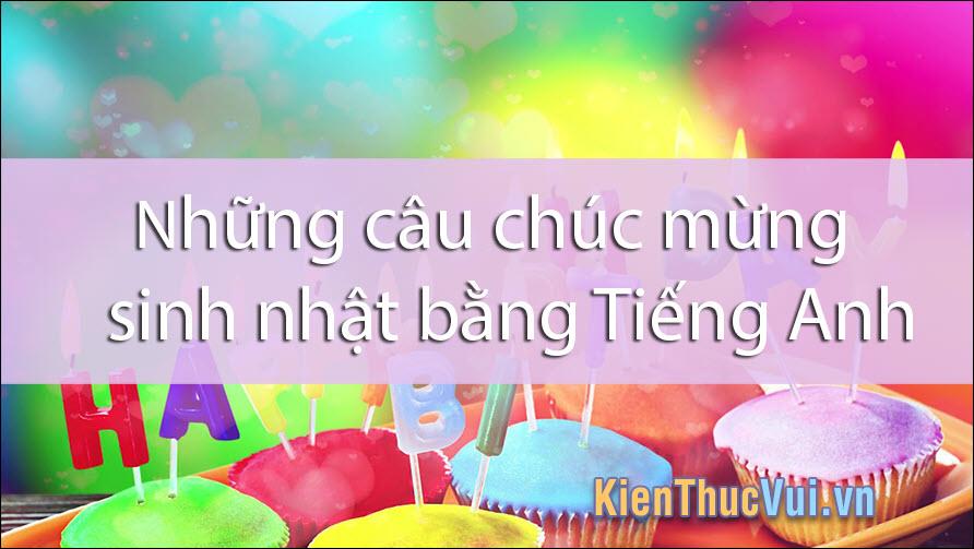 Những câu chúc mừng sinh nhật bằng tiếng Anh hay nhất