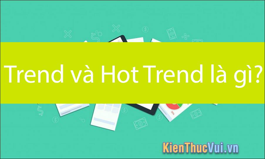 Trend là gì? Hot Trend là gì?