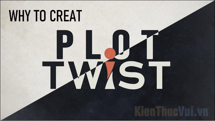 Tại sao phải tạo Plot Twist