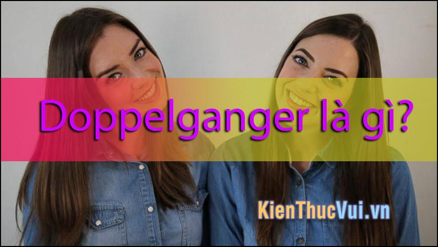 Doppelganger là gì?