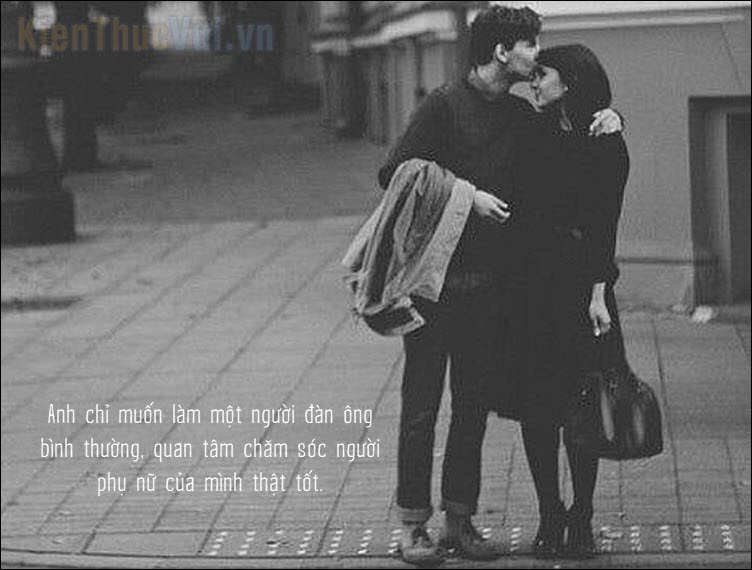 Anh chỉ muốn làm một người đàn ông bình thường, quan tâm chăm sóc người phụ nữ của mình thật tốt