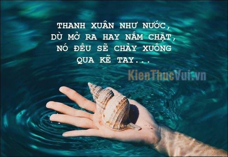 Thanh xuân như nước, dù mở ra hay nắm chặt, nó đều sẽ chảy xuống qua kẽ tay